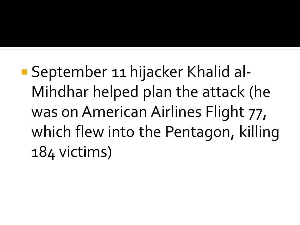  September 11 hijacker Khalid al- Mihdhar helped plan the attack (he was on American Airlines Flight 77, which flew into the Pentagon, killing 184 victims)