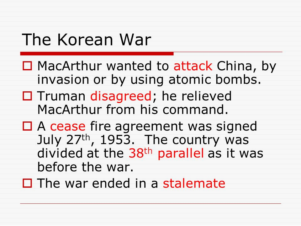 The Korean War  MacArthur wanted to attack China, by invasion or by using atomic bombs.