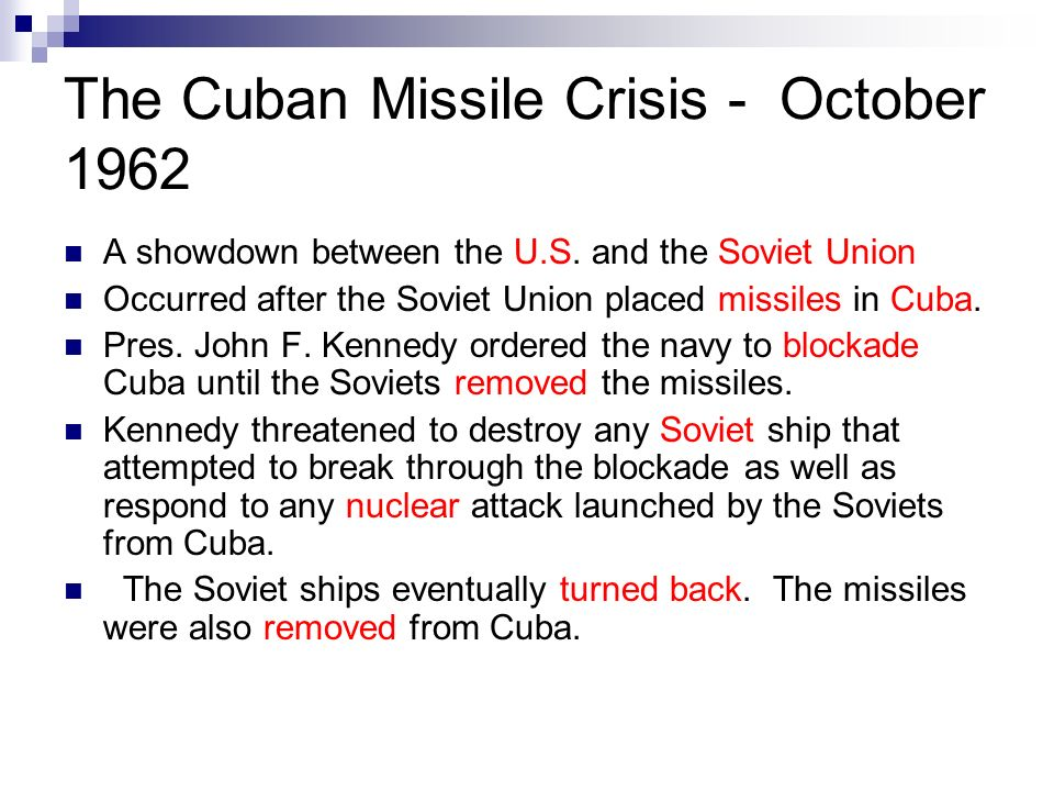 The Cuban Missile Crisis - October 1962 A showdown between the U.S.