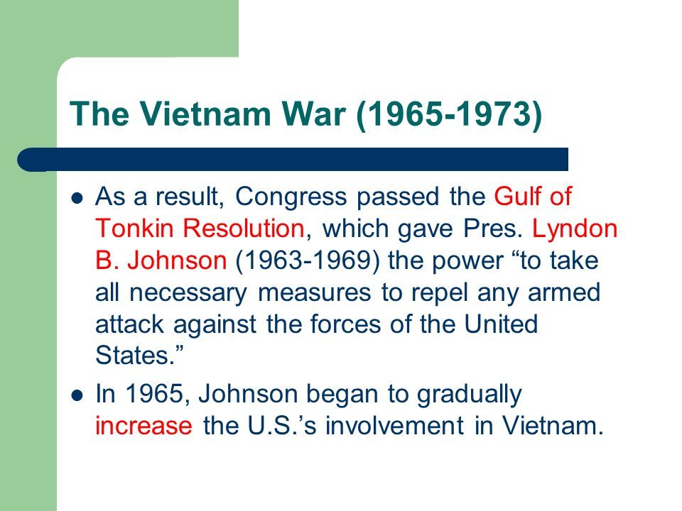 The Vietnam War ( ) As a result, Congress passed the Gulf of Tonkin Resolution, which gave Pres.