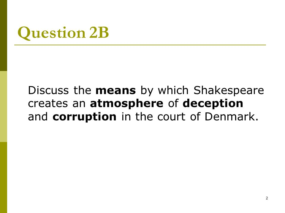 common test postmortem hamlet essay questions ppt  2 2 question 2b discuss the means by which shakespeare creates an atmosphere of deception and corruption in the court of