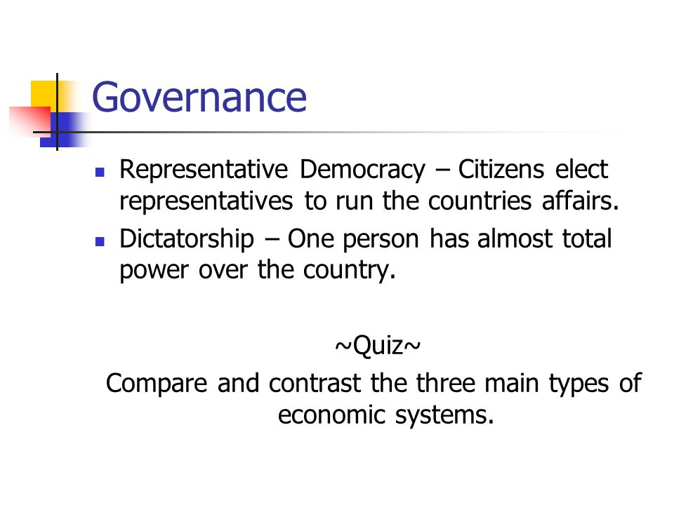 Governance Representative Democracy – Citizens elect representatives to run the countries affairs.