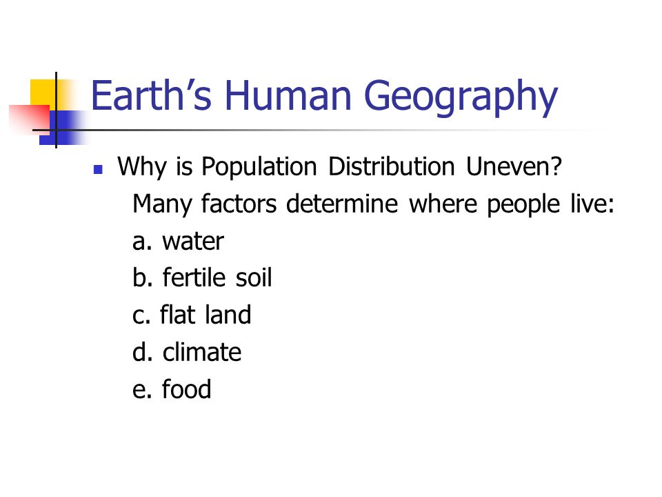 Earth's Human Geography Why is Population Distribution Uneven.