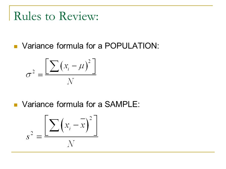 Rules to Review: Variance formula for a POPULATION: Variance formula for a SAMPLE:
