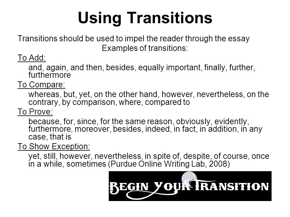 essays that show transitions Transitioning: beware of neither will a velcro transition persuade an essay's readers that they are in the hands of a serious writer also, this shows that.