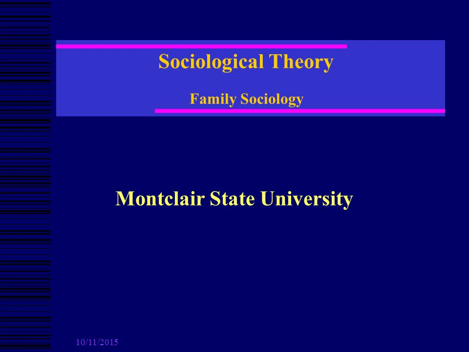 10/11/2015 Sociological Theory Family Sociology Montclair State University