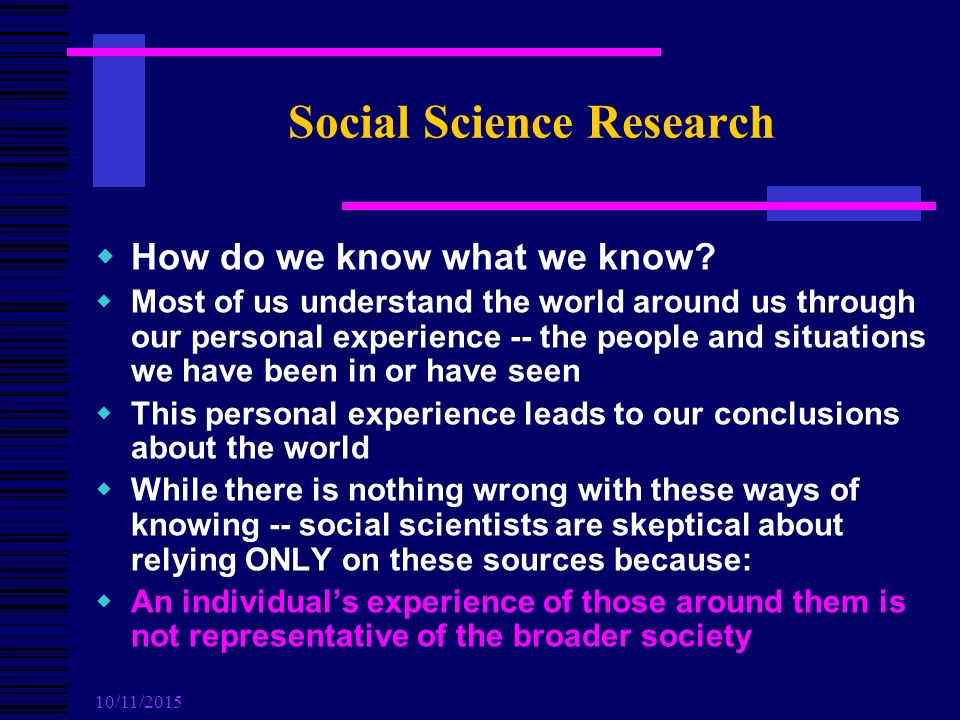 10/11/2015 Social Science Research  How do we know what we know.