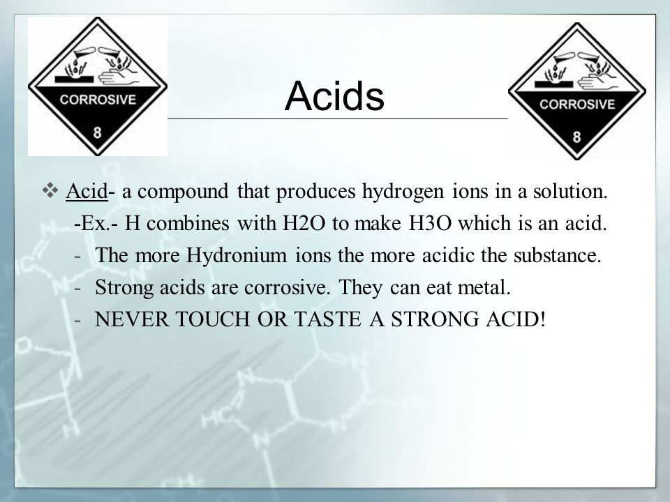 Acids  Acid- a compound that produces hydrogen ions in a solution.