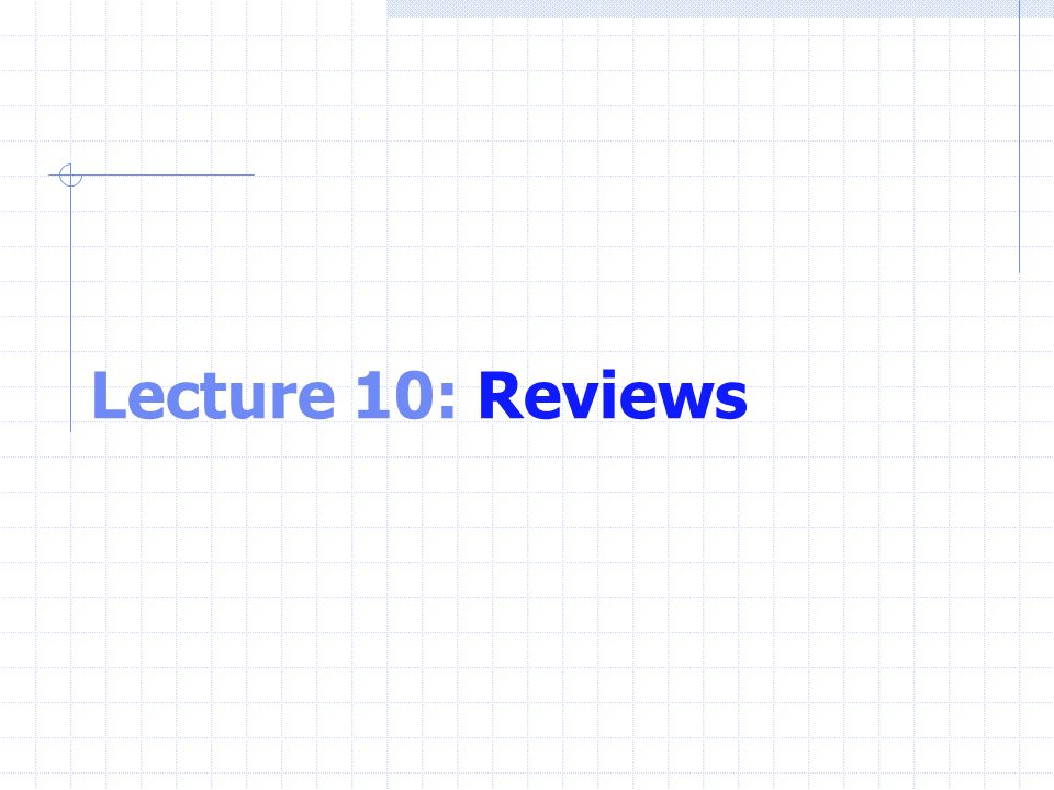Lecture 10: Reviews