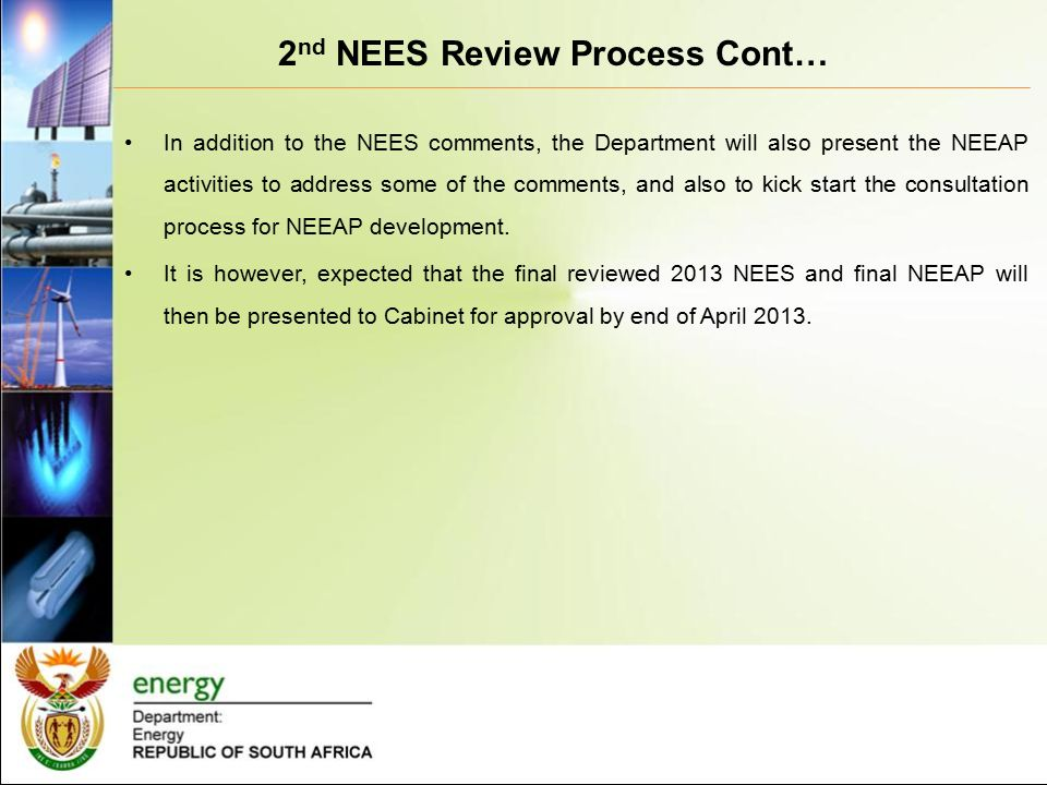2 nd NEES Review Process Cont… In addition to the NEES comments, the Department will also present the NEEAP activities to address some of the comments, and also to kick start the consultation process for NEEAP development.