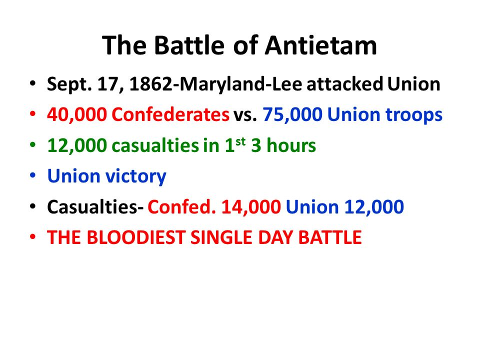 The Battle of Antietam Sept. 17, 1862-Maryland-Lee attacked Union 40,000 Confederates vs.