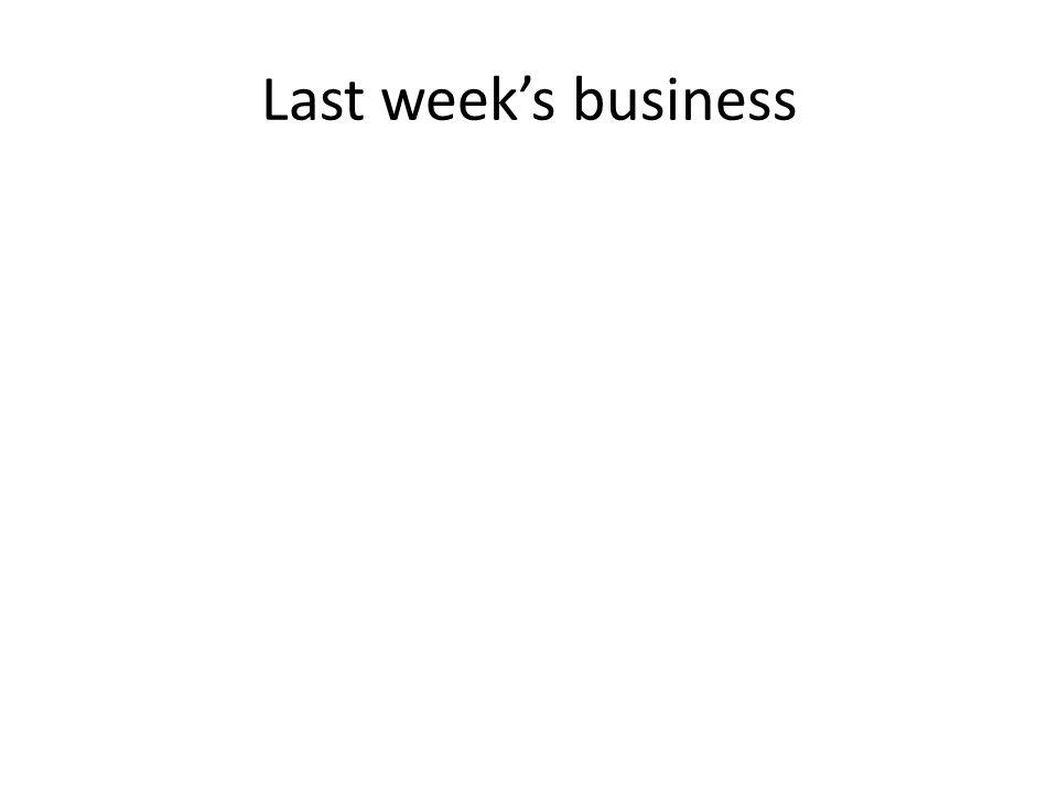Last week's business