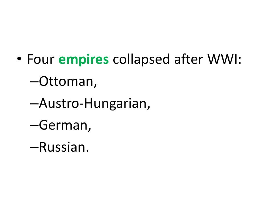 Four empires collapsed after WWI: – Ottoman, – Austro-Hungarian, – German, – Russian.