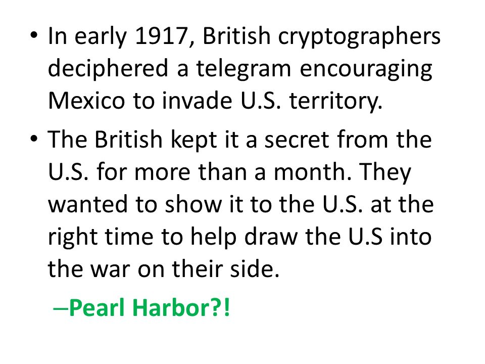 In early 1917, British cryptographers deciphered a telegram encouraging Mexico to invade U.S.