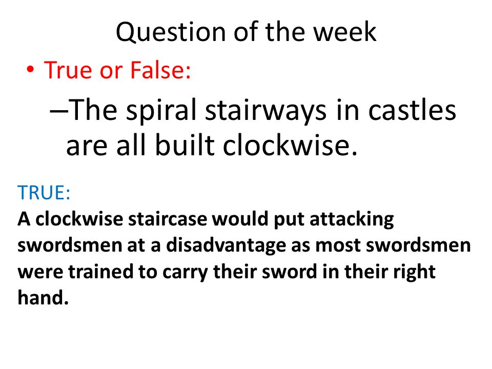 True or False: – The spiral stairways in castles are all built clockwise.
