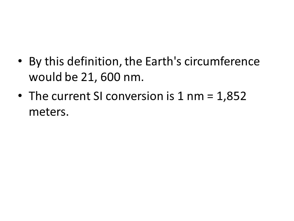 By this definition, the Earth s circumference would be 21, 600 nm.
