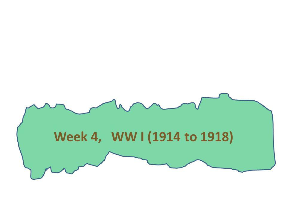 Week 4, WW I (1914 to 1918)