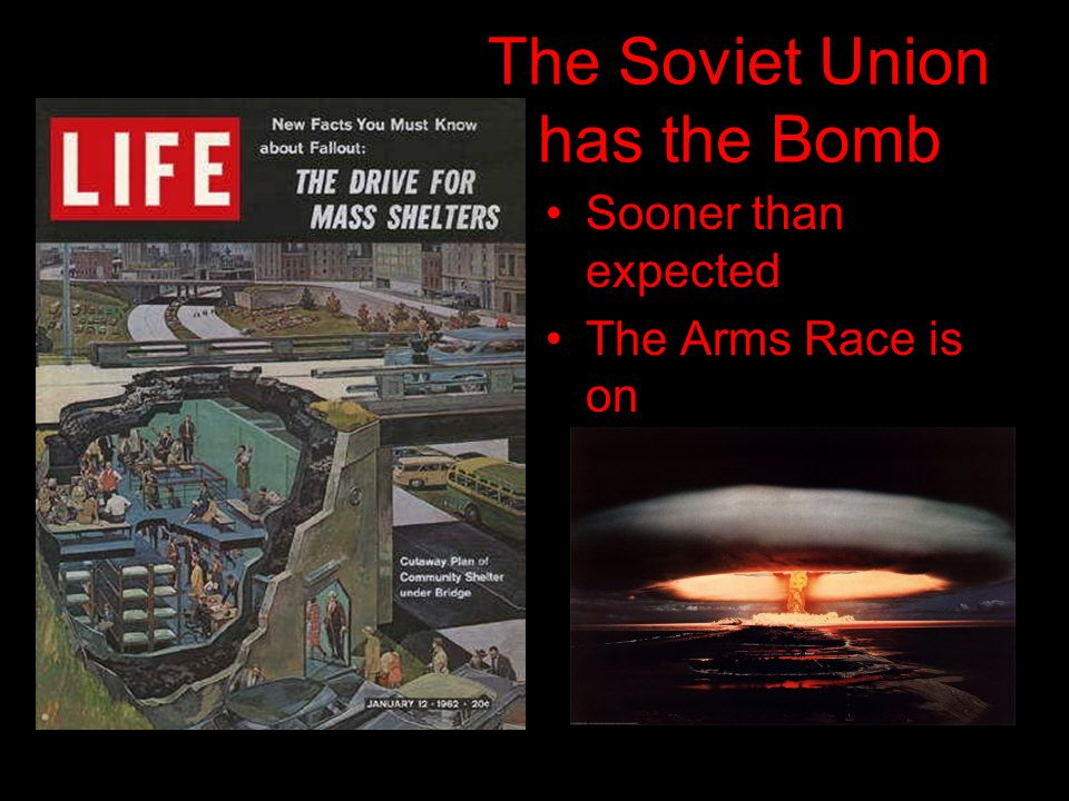 The Soviet Union has the Bomb Sooner than expected The Arms Race is on