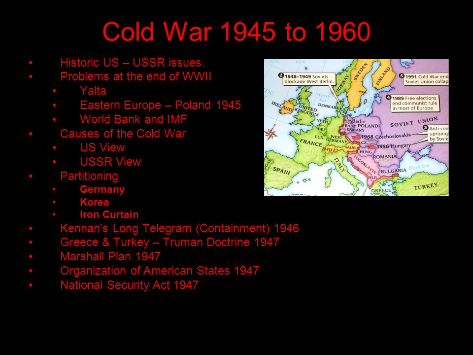 Cold War 1945 to 1960 Historic US – USSR issues.