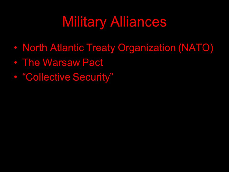 Military Alliances North Atlantic Treaty Organization (NATO) The Warsaw Pact Collective Security