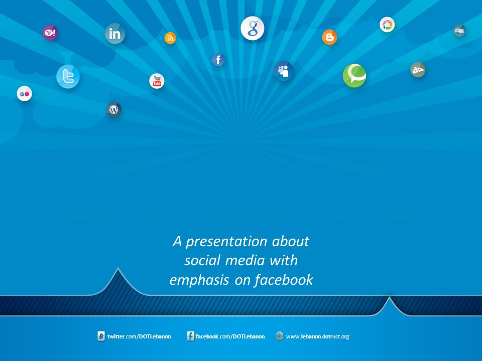 twitter.com/DOTLebanon facebook.com/DOTLebanon‎ www.lebanon.dotrust.org‎ A presentation about social media with emphasis on facebook