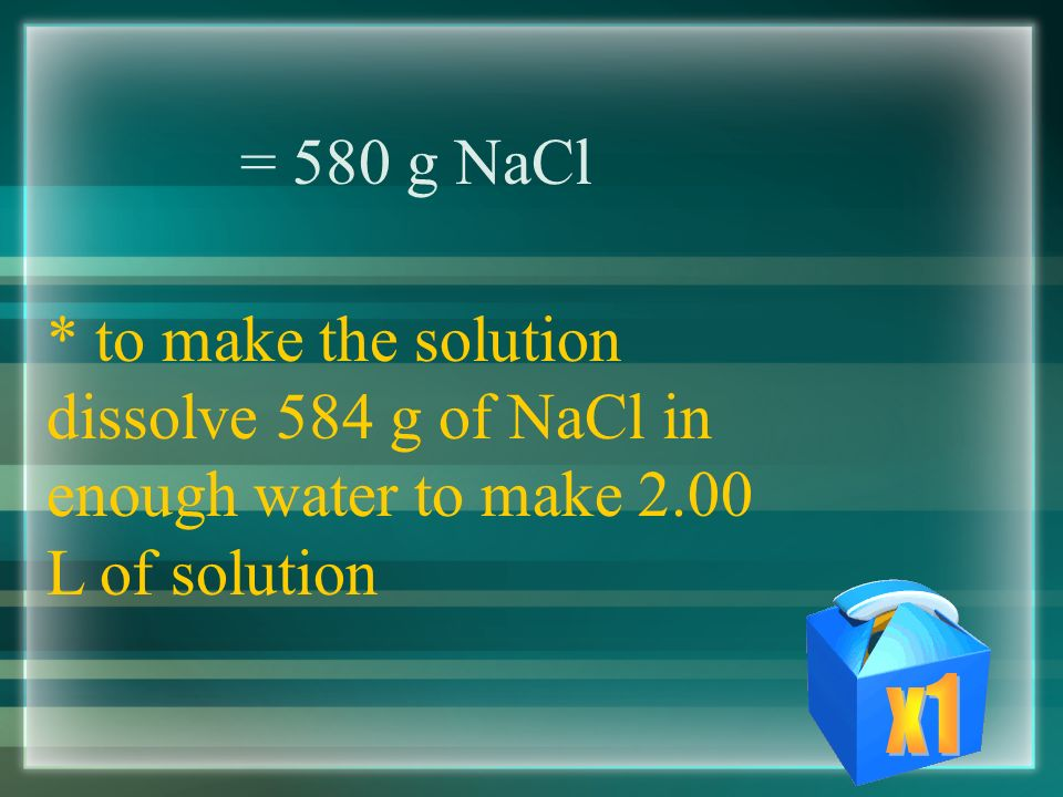 Example #3 - how would you prepare 2.00L of a 5.0M NaCl solution.