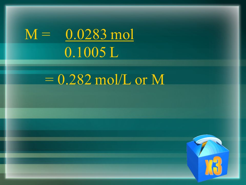 Molarity (M) = moles solute liters of solution 5.10g C 6 H 12 O 6 x __________ g C 6 H 12 O 6 mol C 6 H 12 O = mol mL =.1005 L