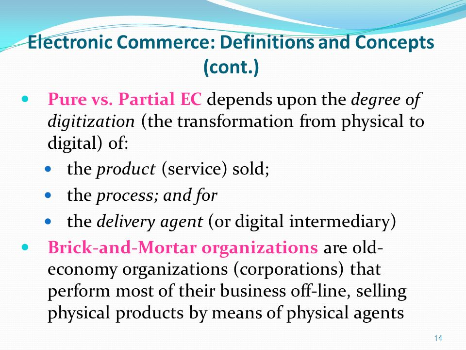 14 Electronic Commerce: Definitions and Concepts (cont.) Pure vs.