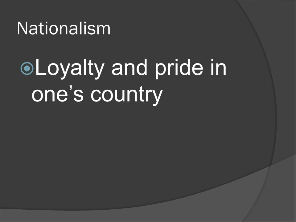 Nationalism  Loyalty and pride in one's country