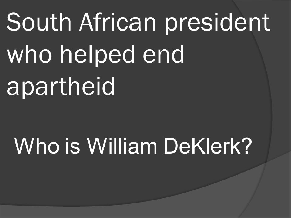 South African president who helped end apartheid Who is William DeKlerk