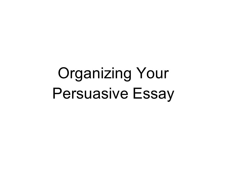 organizing your persuasive essay introduction your first  1 organizing your persuasive essay