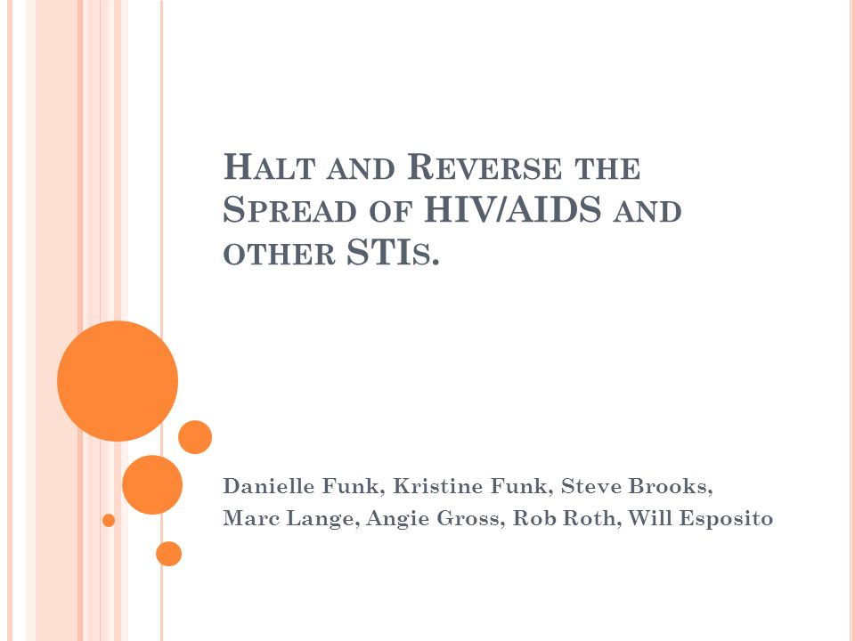 H ALT AND R EVERSE THE S PREAD OF HIV/AIDS AND OTHER STI S.