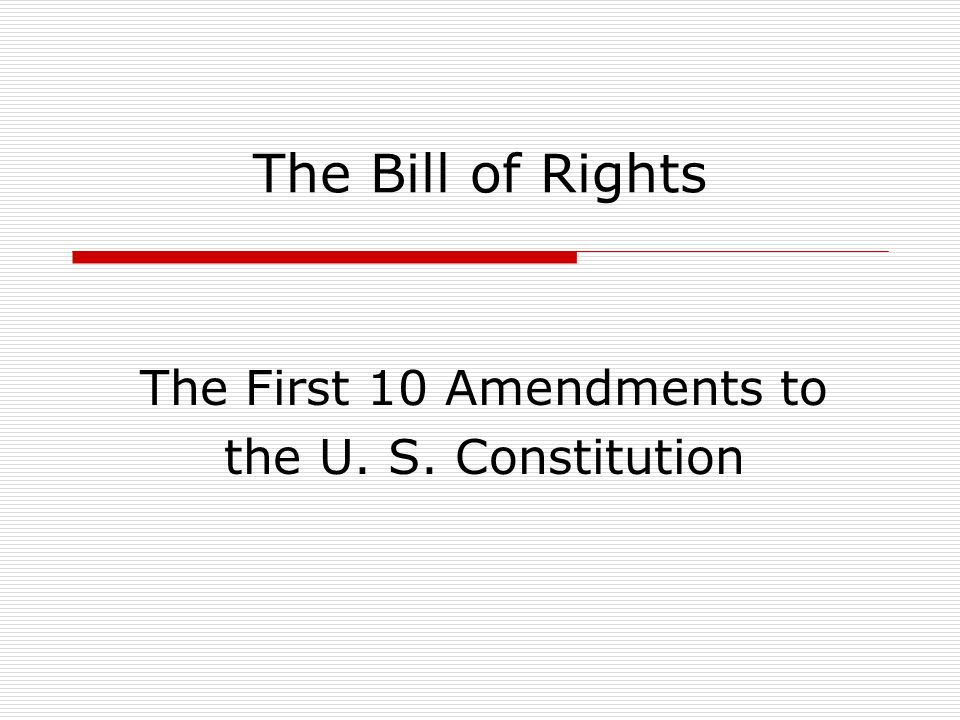 The Bill of Rights The First 10 Amendments to the U. S. ...