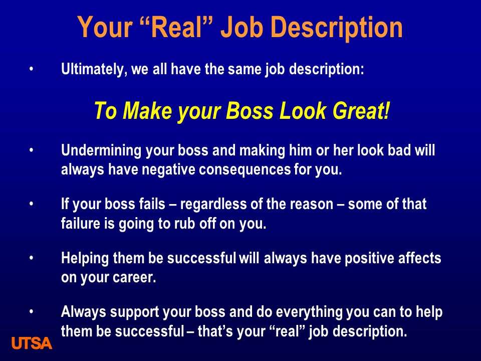 """Your """"Real"""" Job Description Ultimately, we all have the same job description: To Make your Boss Look Great! Undermining your boss and making him or he"""