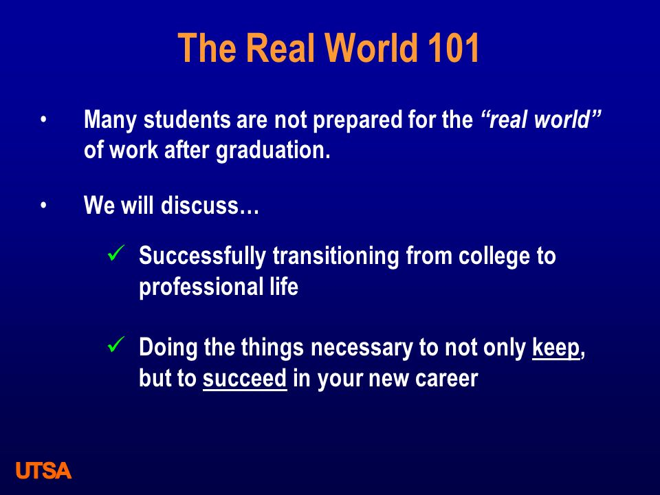 """The Real World 101 Many students are not prepared for the """"real world"""" of work after graduation. We will discuss… Successfully transitioning from coll"""