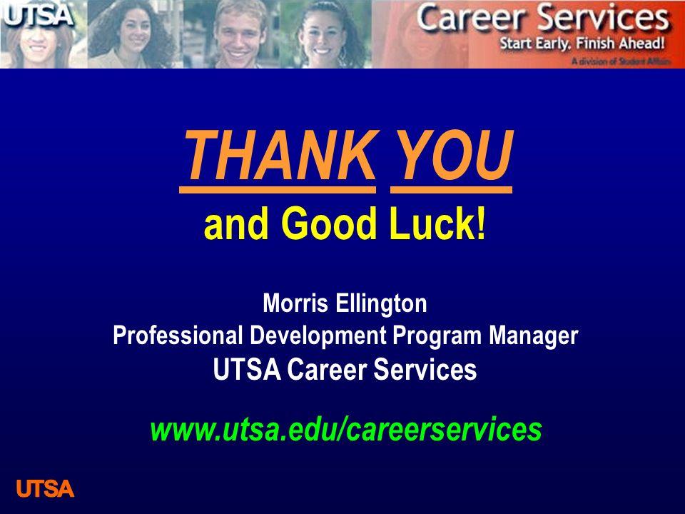 THANK YOU and Good Luck! Morris Ellington Professional Development Program Manager UTSA Career Services www.utsa.edu/careerservices