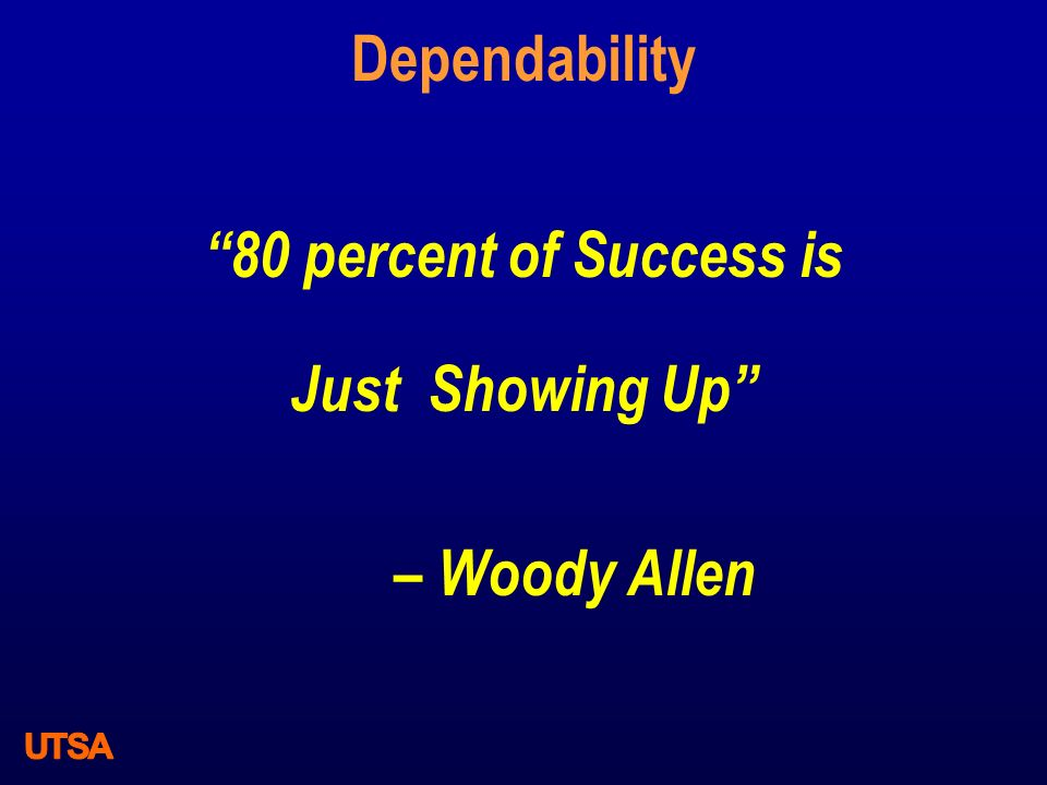 """Dependability """"80 percent of Success is Just Showing Up"""" – Woody Allen"""