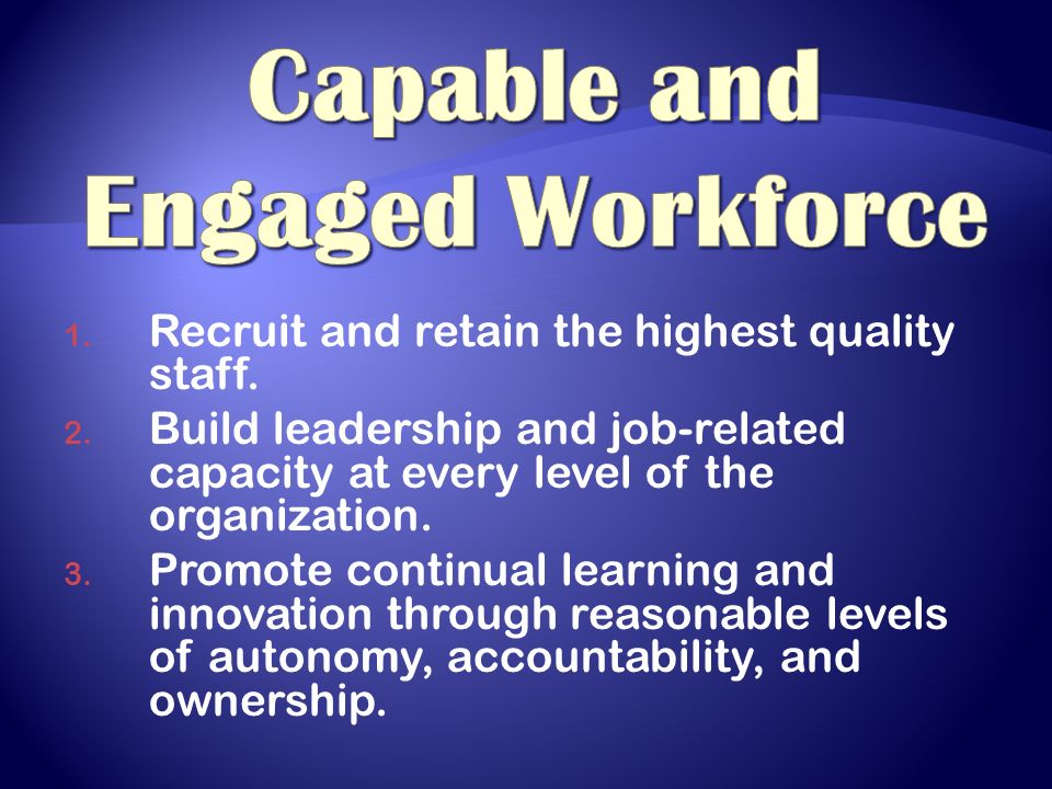 1. Recruit and retain the highest quality staff. 2.