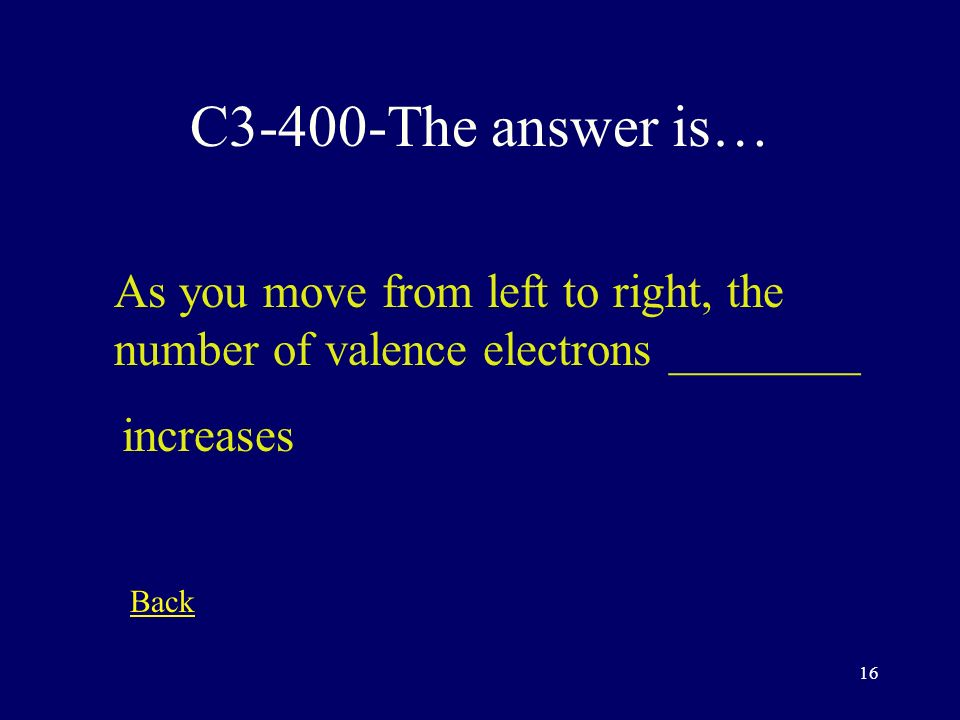 15 C3-300-The answer is… The most reactive elements have either _______ or ________ valence electrons.