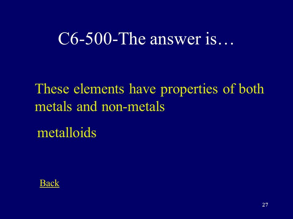 26 C5-400-The answer is… Columns 3-12 are called the… Transition metals Back