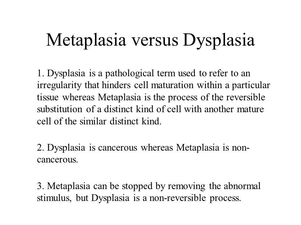 Metaplasia versus Dysplasia 1.