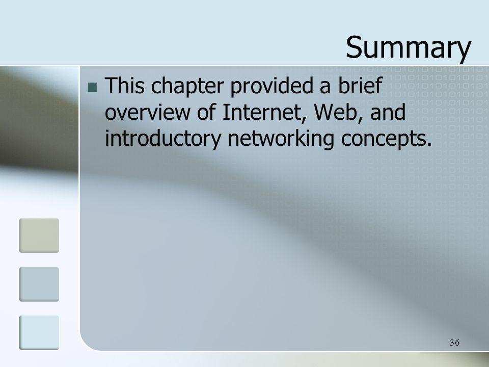 36 Summary This chapter provided a brief overview of Internet, Web, and introductory networking concepts.