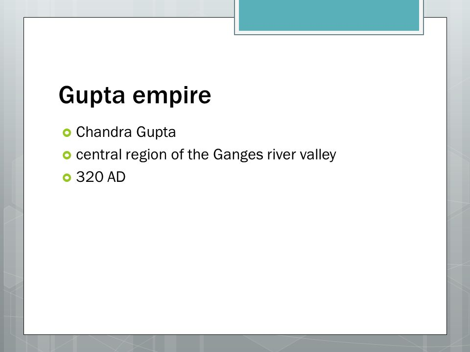 Gupta empire  Chandra Gupta  central region of the Ganges river valley  320 AD