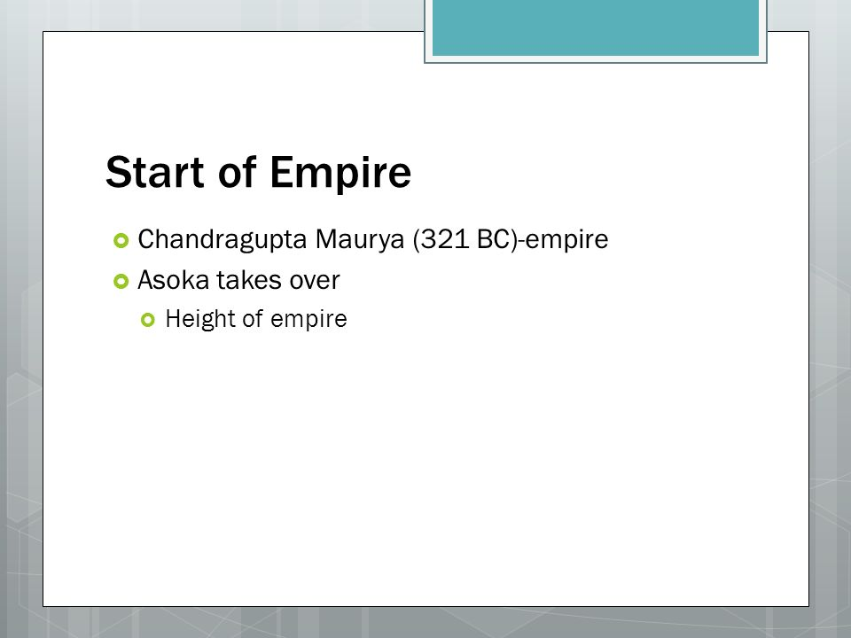 Start of Empire  Chandragupta Maurya (321 BC)-empire  Asoka takes over  Height of empire