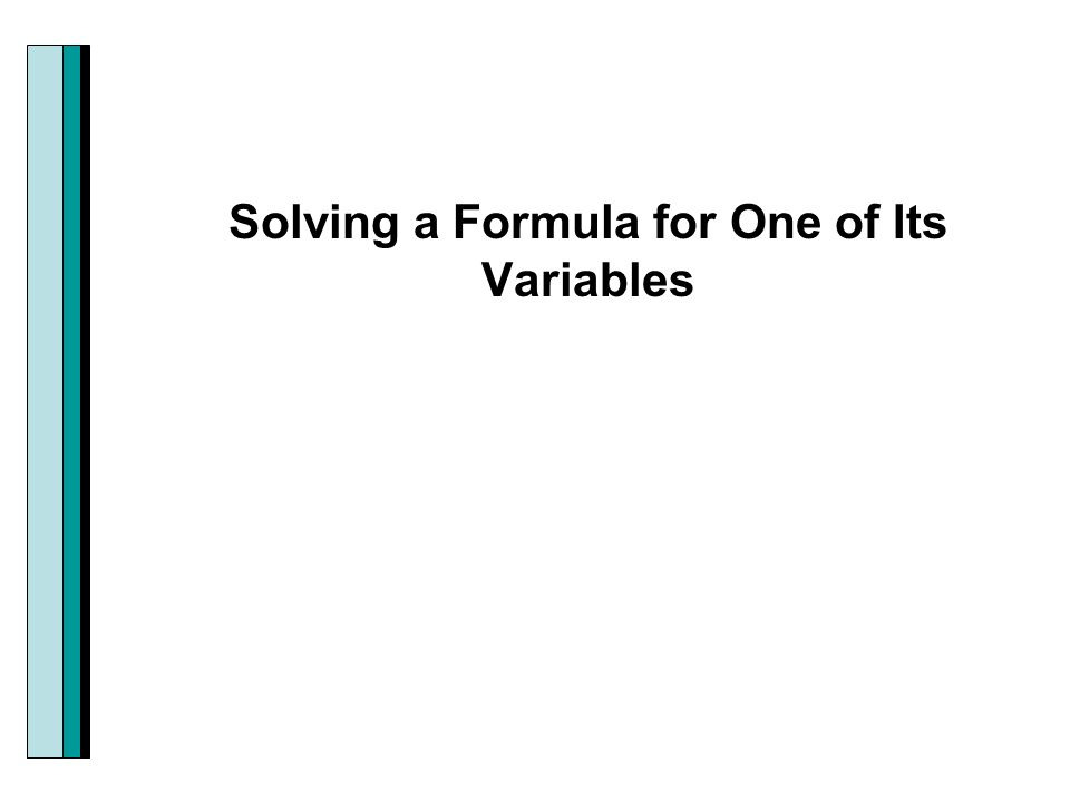 Solving a Formula for One of Its Variables