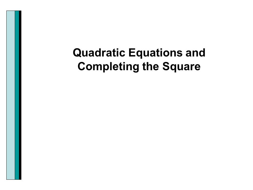 Quadratic Equations and Completing the Square
