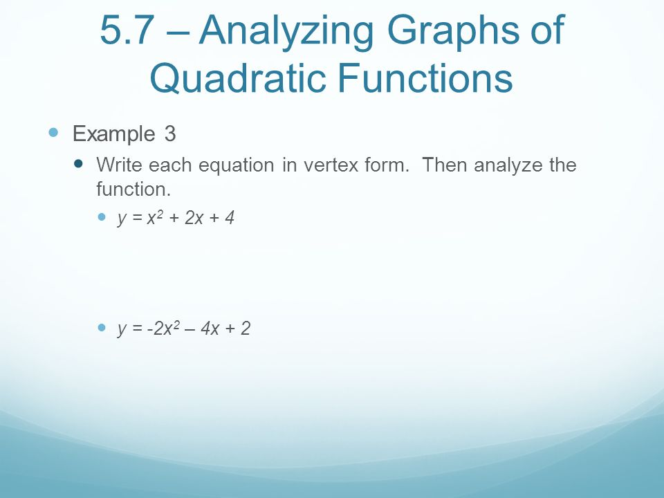 5.7 – Analyzing Graphs of Quadratic Functions Example 3 Write each equation in vertex form.