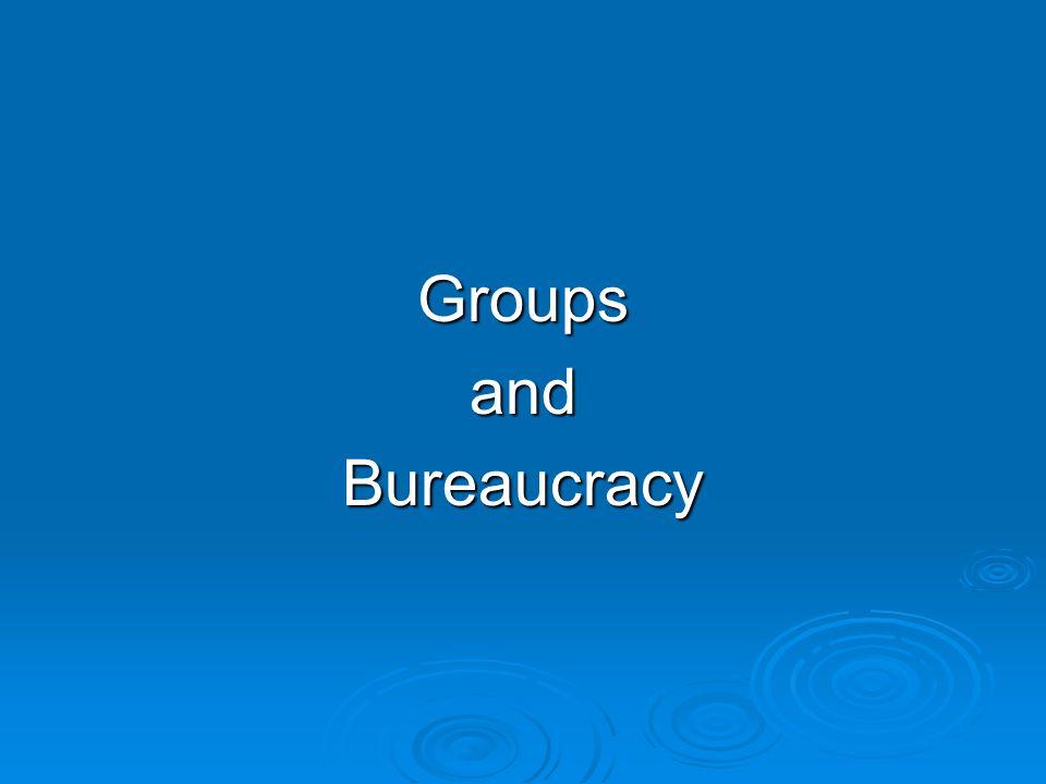 GroupsandBureaucracy