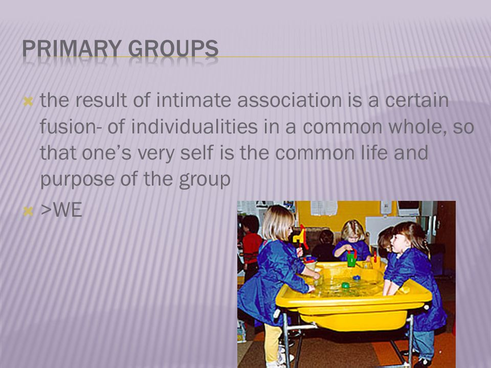  the result of intimate association is a certain fusion- of individualities in a common whole, so that one's very self is the common life and purpose of the group  >WE