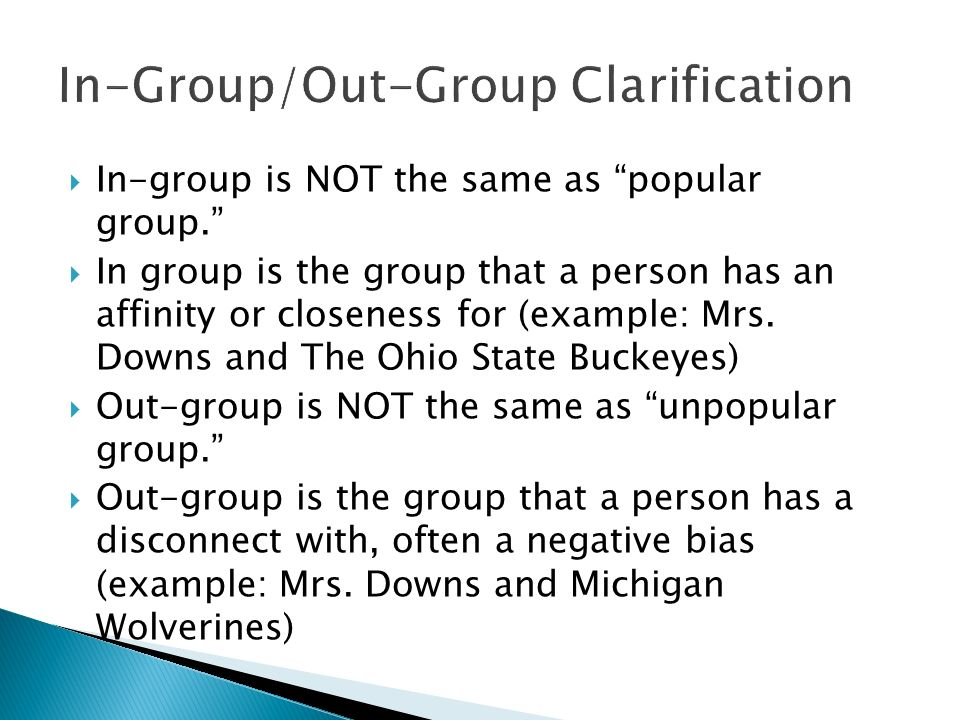  In-group is NOT the same as popular group.  In group is the group that a person has an affinity or closeness for (example: Mrs.
